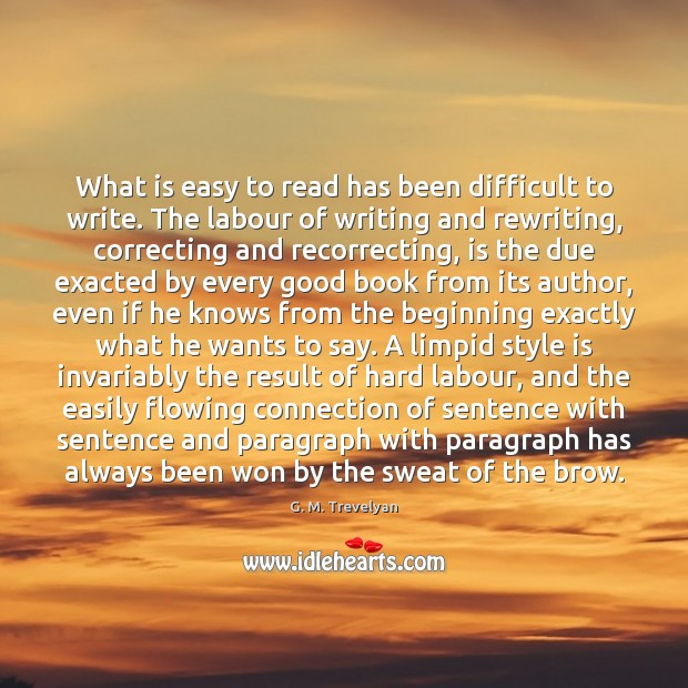 What is easy to read has been difficult to write. The labour Image