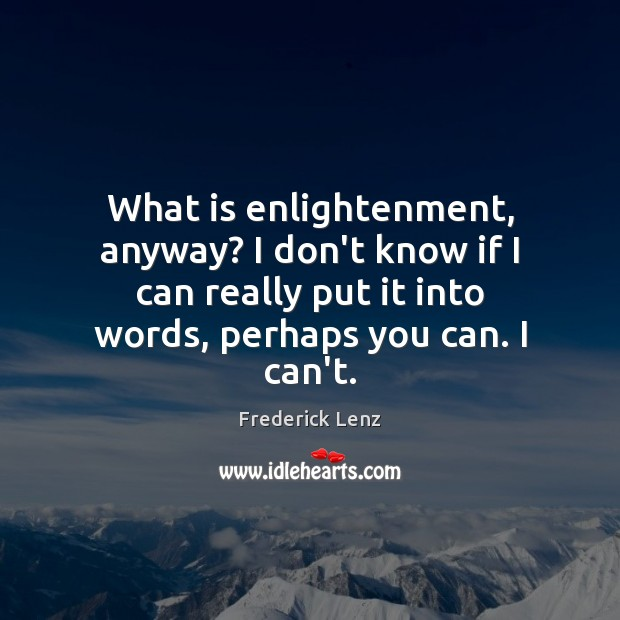 What is enlightenment, anyway? I don't know if I can really put Image