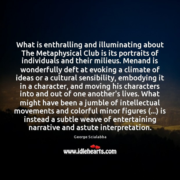 What is enthralling and illuminating about The Metaphysical Club is its portraits Image