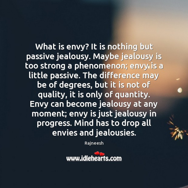 What is envy? It is nothing but passive jealousy. Maybe jealousy is Jealousy Quotes Image