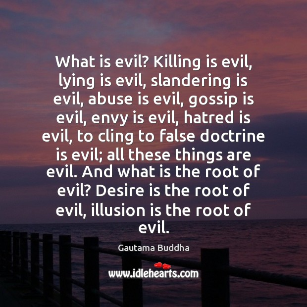 What is evil? Killing is evil, lying is evil, slandering is evil, Desire Quotes Image