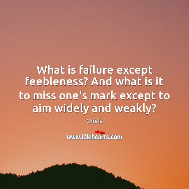 What is failure except feebleness? And what is it to miss one's Ouida Picture Quote