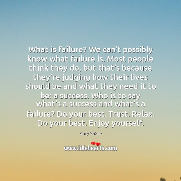 What is failure? We can't possibly know what failure is. Most Gary Zukav Picture Quote