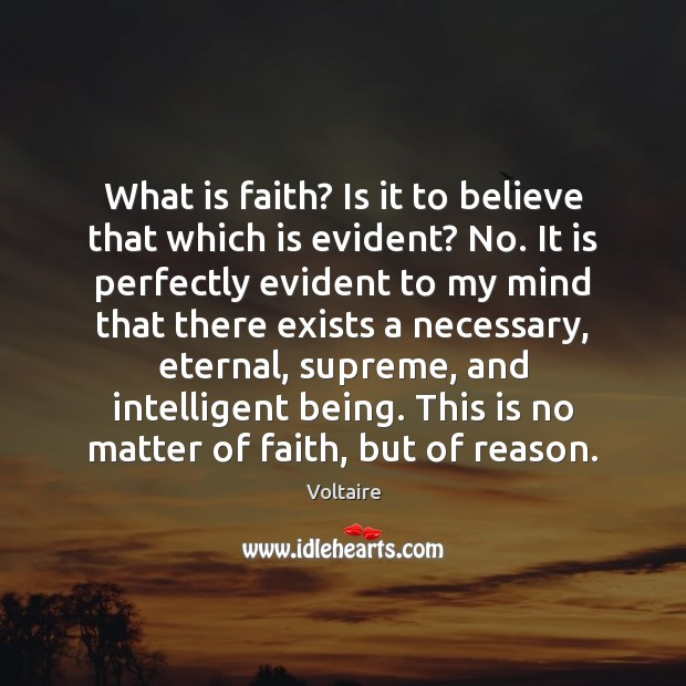 What is faith? Is it to believe that which is evident? No. Voltaire Picture Quote