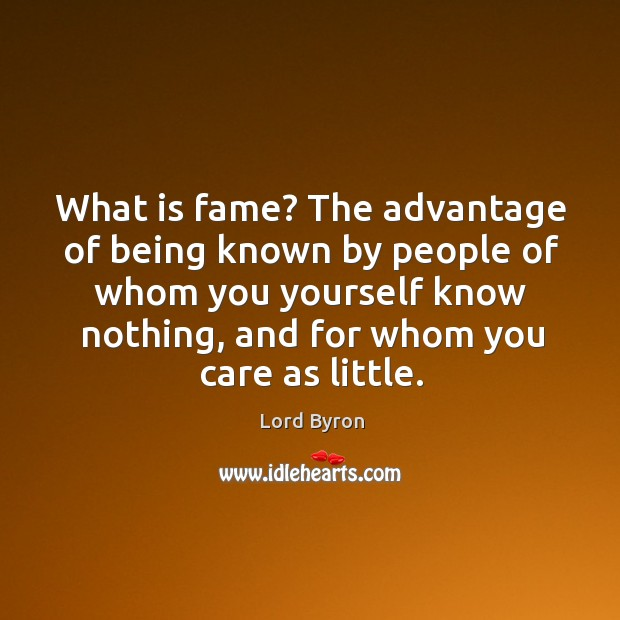 Image, What is fame? the advantage of being known by people of whom you yourself know nothing