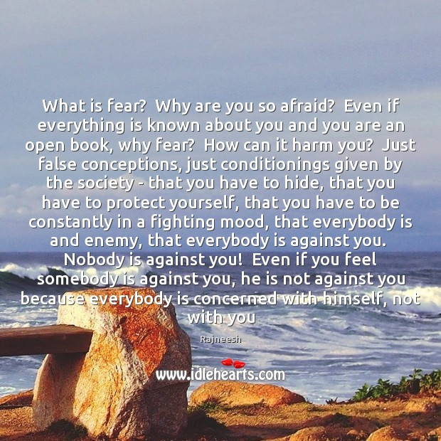 Image, What is fear?  Why are you so afraid?  Even if everything is