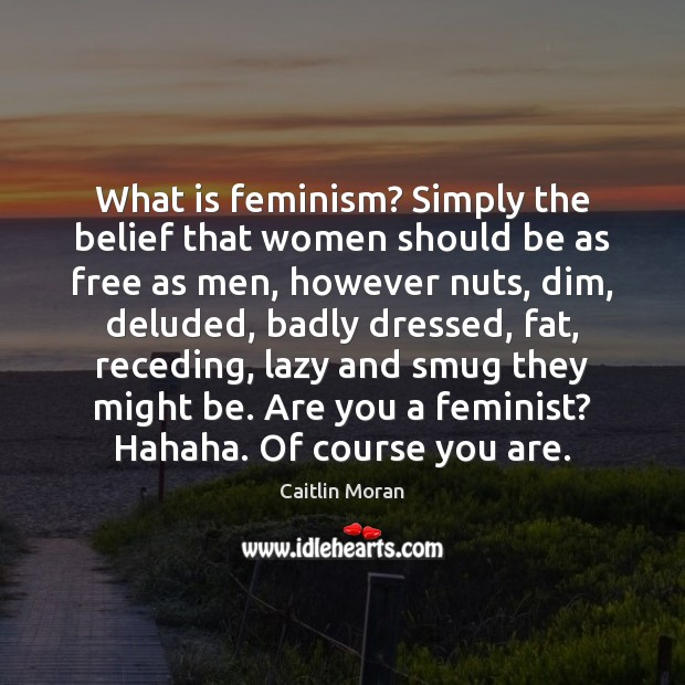 Image, What is feminism? Simply the belief that women should be as free