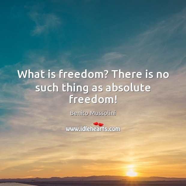 Image, What is freedom? There is no such thing as absolute freedom!