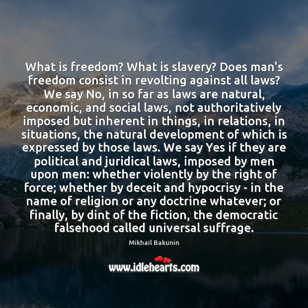 Image, What is freedom? What is slavery? Does man's freedom consist in revolting