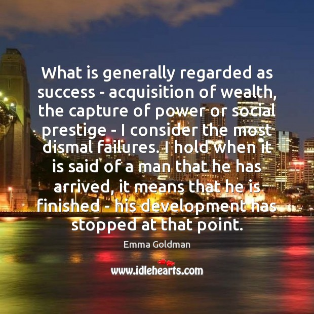 What is generally regarded as success – acquisition of wealth, the capture Emma Goldman Picture Quote