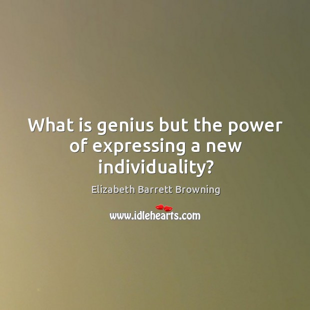 What is genius but the power of expressing a new individuality? Image