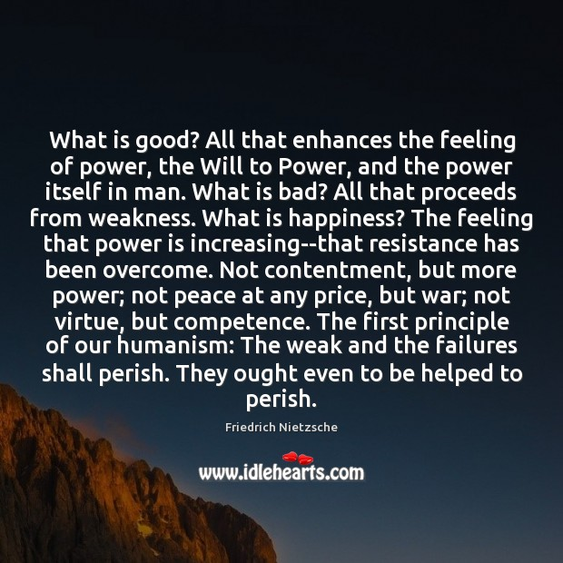 Image, What is good? All that enhances the feeling of power, the Will