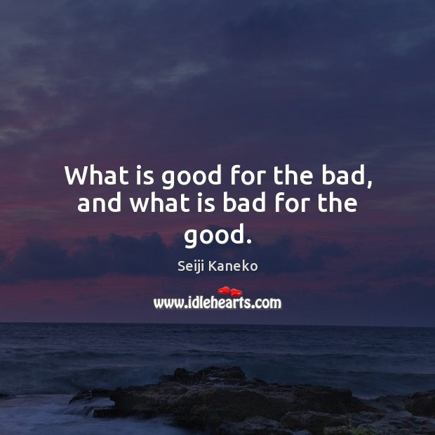 What is good for the bad, and what is bad for the good. Image