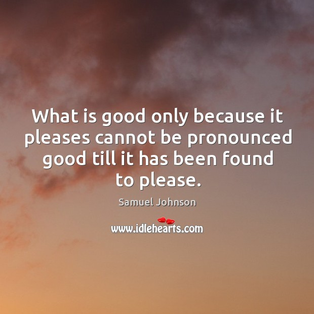 Image, What is good only because it pleases cannot be pronounced good till