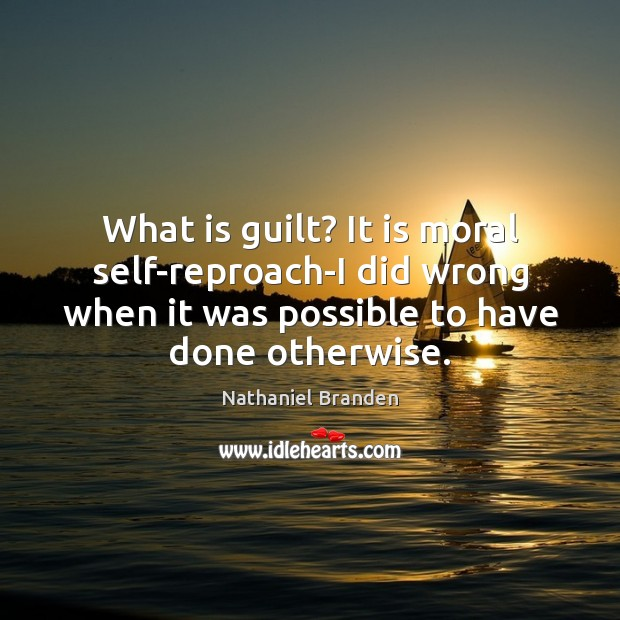 Image, What is guilt? It is moral self-reproach-I did wrong when it was