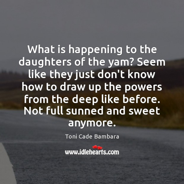 What is happening to the daughters of the yam? Seem like they Toni Cade Bambara Picture Quote