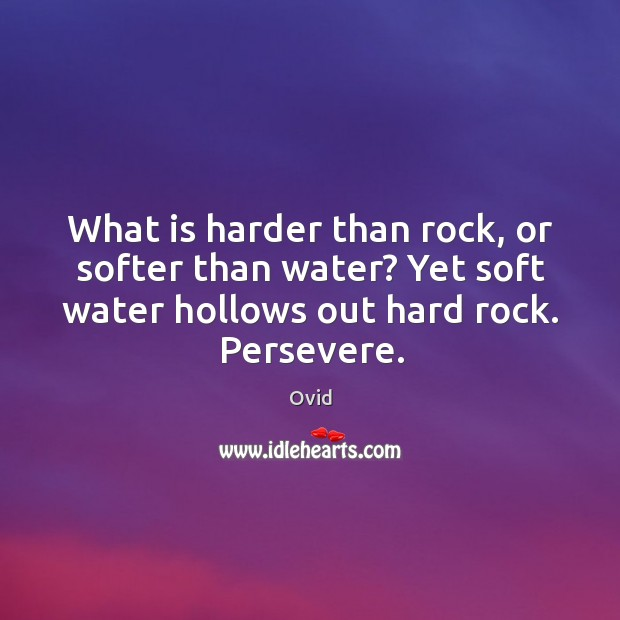 What is harder than rock, or softer than water? Yet soft water Image