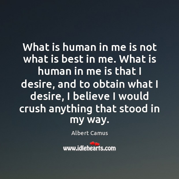What is human in me is not what is best in me. Image