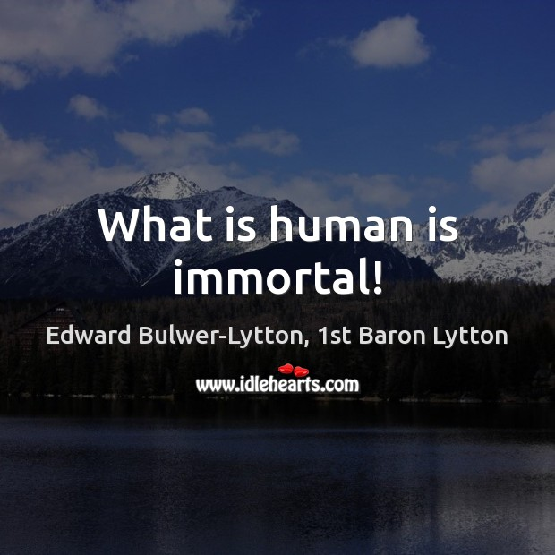 What is human is immortal! Image