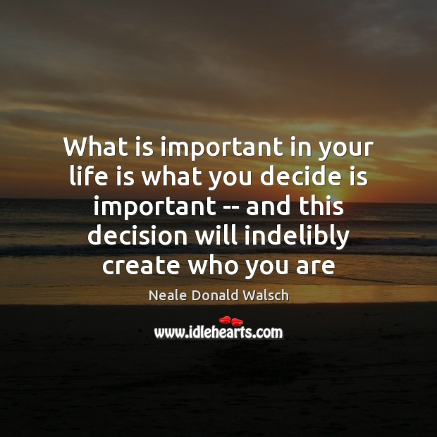 Image, What is important in your life is what you decide is important