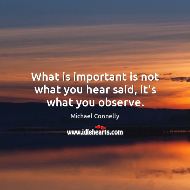 Image, What is important is not what you hear said, it's what you observe.