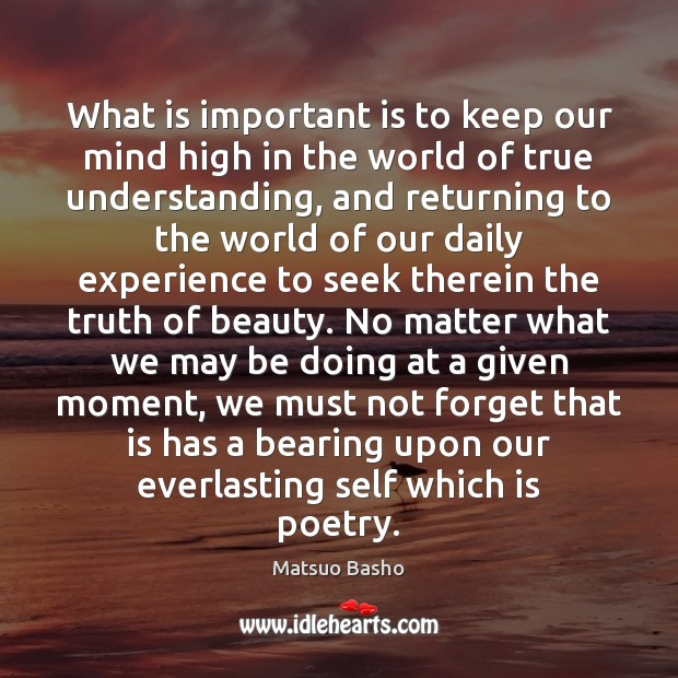 What is important is to keep our mind high in the world Matsuo Basho Picture Quote