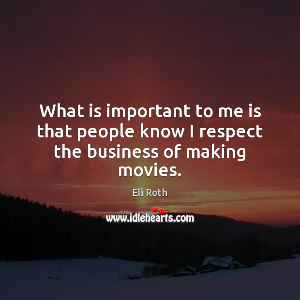 Image, What is important to me is that people know I respect the business of making movies.