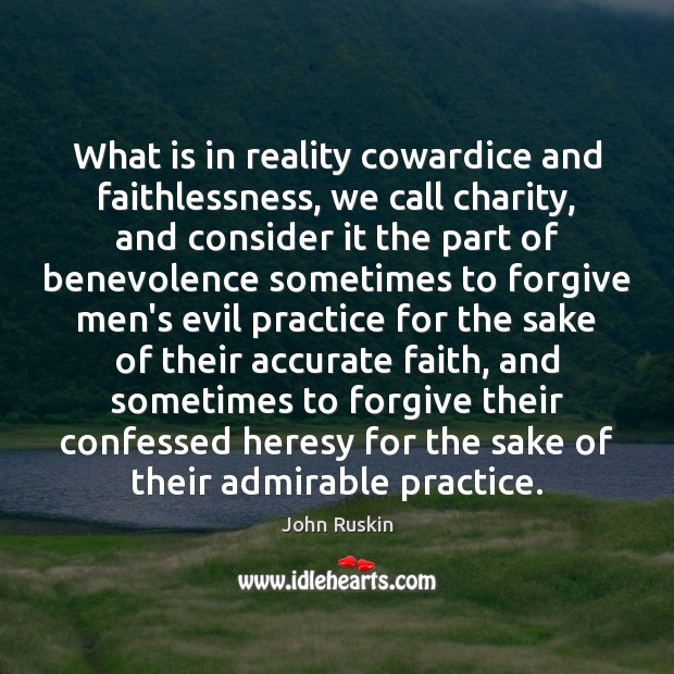 What is in reality cowardice and faithlessness, we call charity, and consider Image