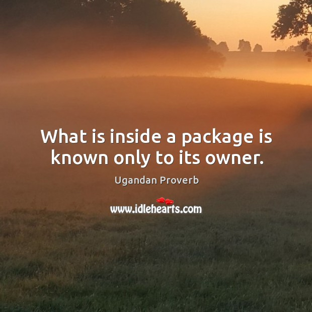 What is inside a package is known only to its owner. Ugandan Proverbs Image