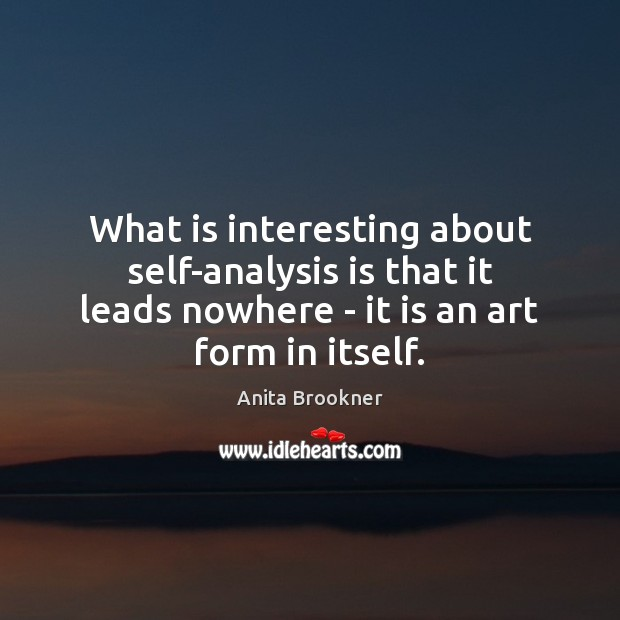 What is interesting about self-analysis is that it leads nowhere – it Image