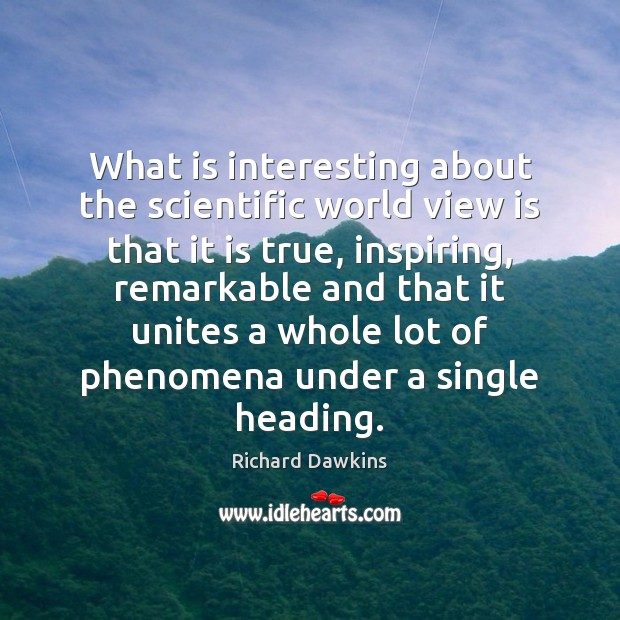 What is interesting about the scientific world view is that it is Richard Dawkins Picture Quote