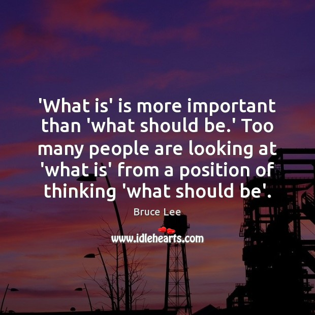 'What is' is more important than 'what should be.' Too many Image