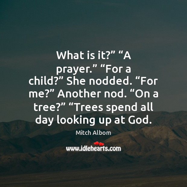 "What is it?"" ""A prayer."" ""For a child?"" She nodded. ""For me?"" Mitch Albom Picture Quote"