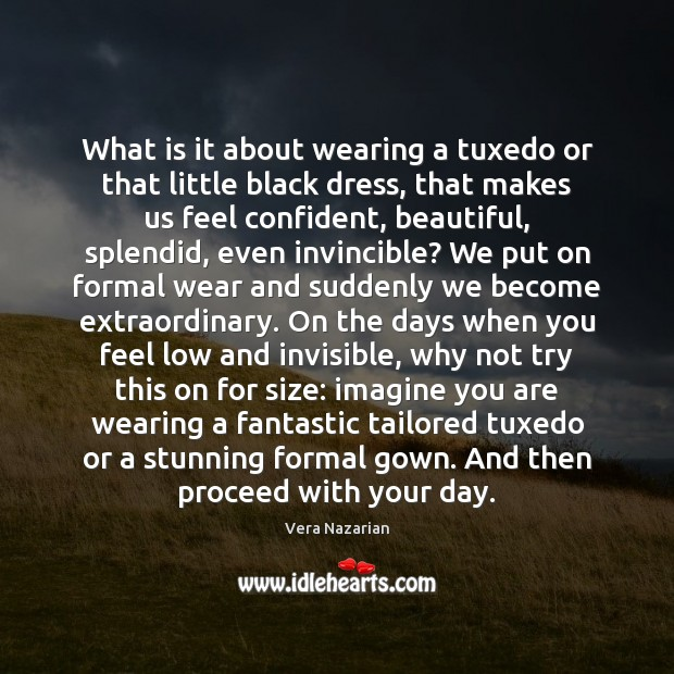 What is it about wearing a tuxedo or that little black dress, Vera Nazarian Picture Quote