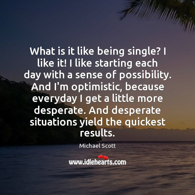 What is it like being single? I like it! I like starting Michael Scott Picture Quote