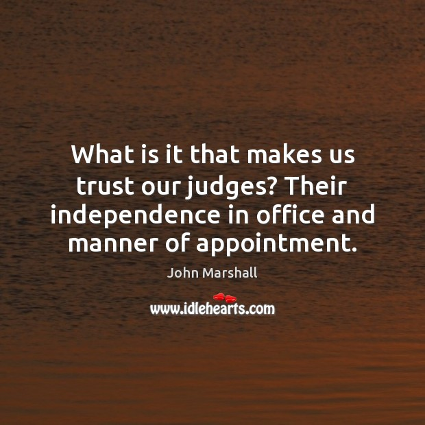 What is it that makes us trust our judges? Their independence in John Marshall Picture Quote