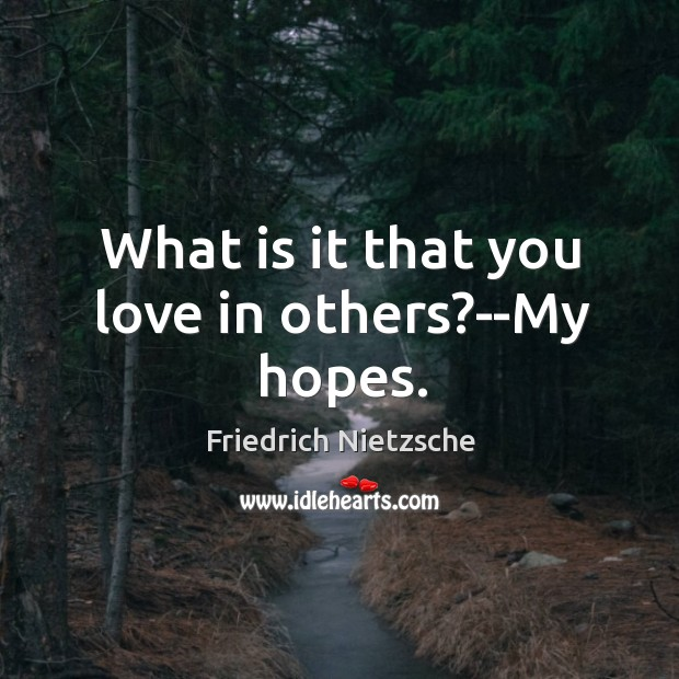 Image, What is it that you love in others?–My hopes.