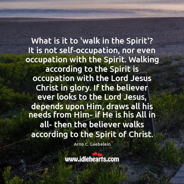 Image, What is it to 'walk in the Spirit'? It is not self-occupation,