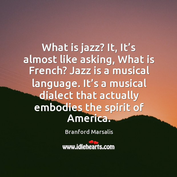 What is jazz? it, it's almost like asking, what is french? jazz is a musical language. Image