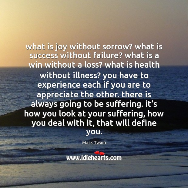 What is joy without sorrow? what is success without failure? what is Image