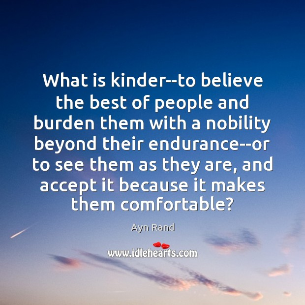 What is kinder–to believe the best of people and burden them with Image