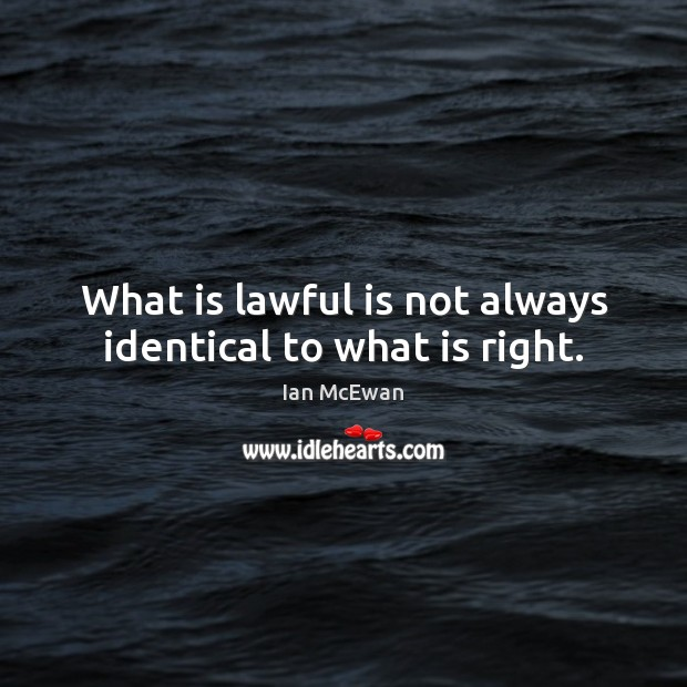 Image, What is lawful is not always identical to what is right.