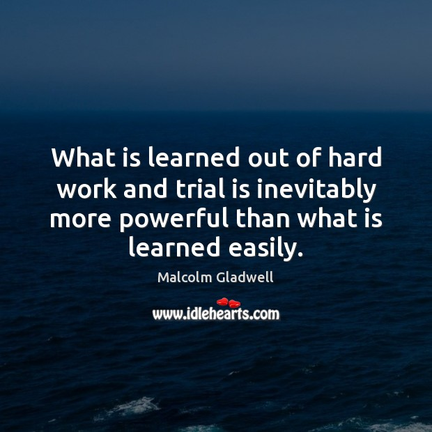 What is learned out of hard work and trial is inevitably more Image