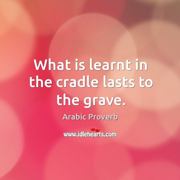 Image, What is learnt in the cradle lasts to the grave.