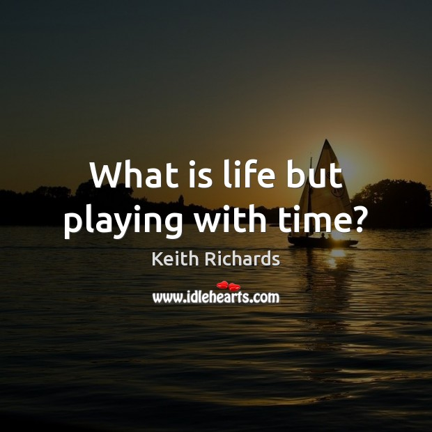 What is life but playing with time? Image