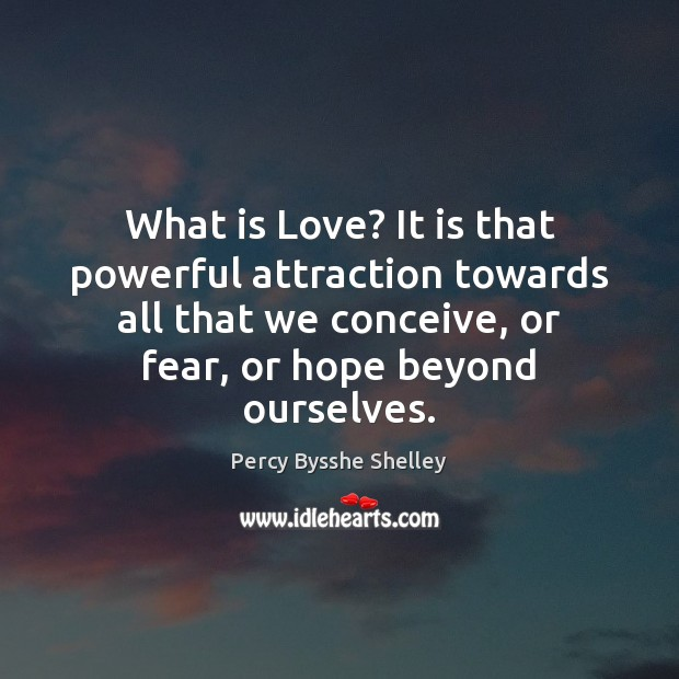 What is Love? It is that powerful attraction towards all that we Image