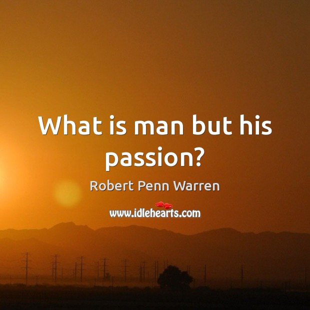 What is man but his passion? Image