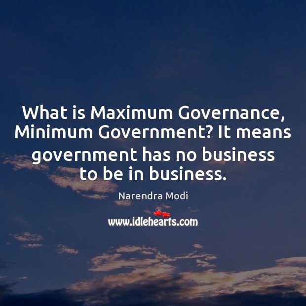 Image, What is Maximum Governance, Minimum Government? It means government has no business