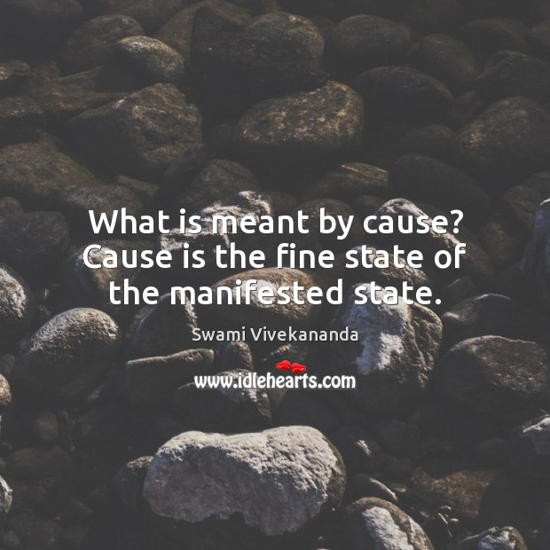 What is meant by cause? Cause is the fine state of the manifested state. Image