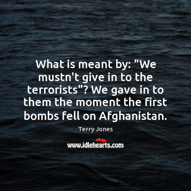 """What is meant by: """"We mustn't give in to the terrorists""""? We Image"""